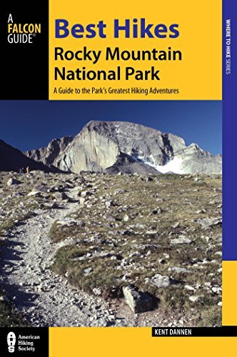 Best Hikes Rocky Mountain National Park: A Guide to the Parks Greatest Hiking Adventures (Regional Hiking Series)  by  Kent Dannen