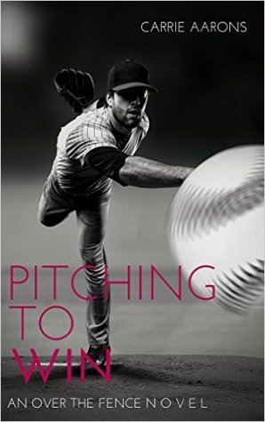 Pitching to Win (Over the Fence, Book 1)  by  Carrie Aarons