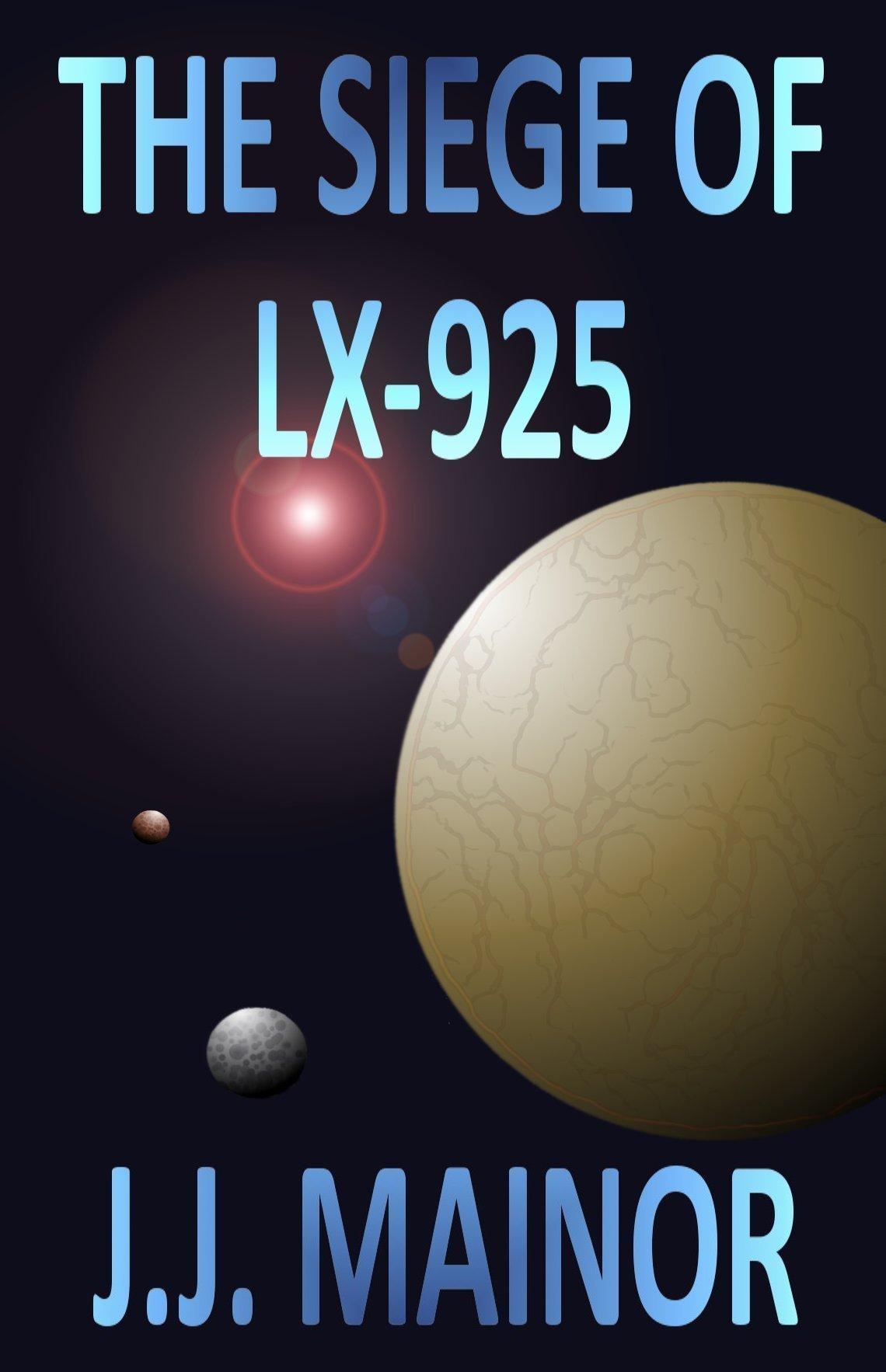 The Siege of LX-925 (Freedom Reigns, #1) J.J. Mainor