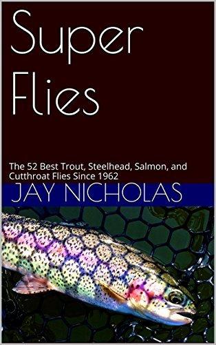 Super Flies: The 52 Best Trout, Steelhead, Salmon, and Cutthroat Flies Since 1962 Jay Nicholas
