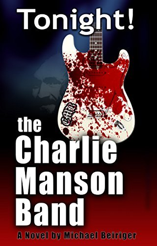 Tonight! The Charlie Manson Band  by  Michael Beiriger