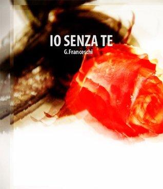 Io senza te  by  G. Franceschi