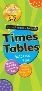 Bright Sparks for Ages 5-7: Times Table Practice Book  by  Parragon Books
