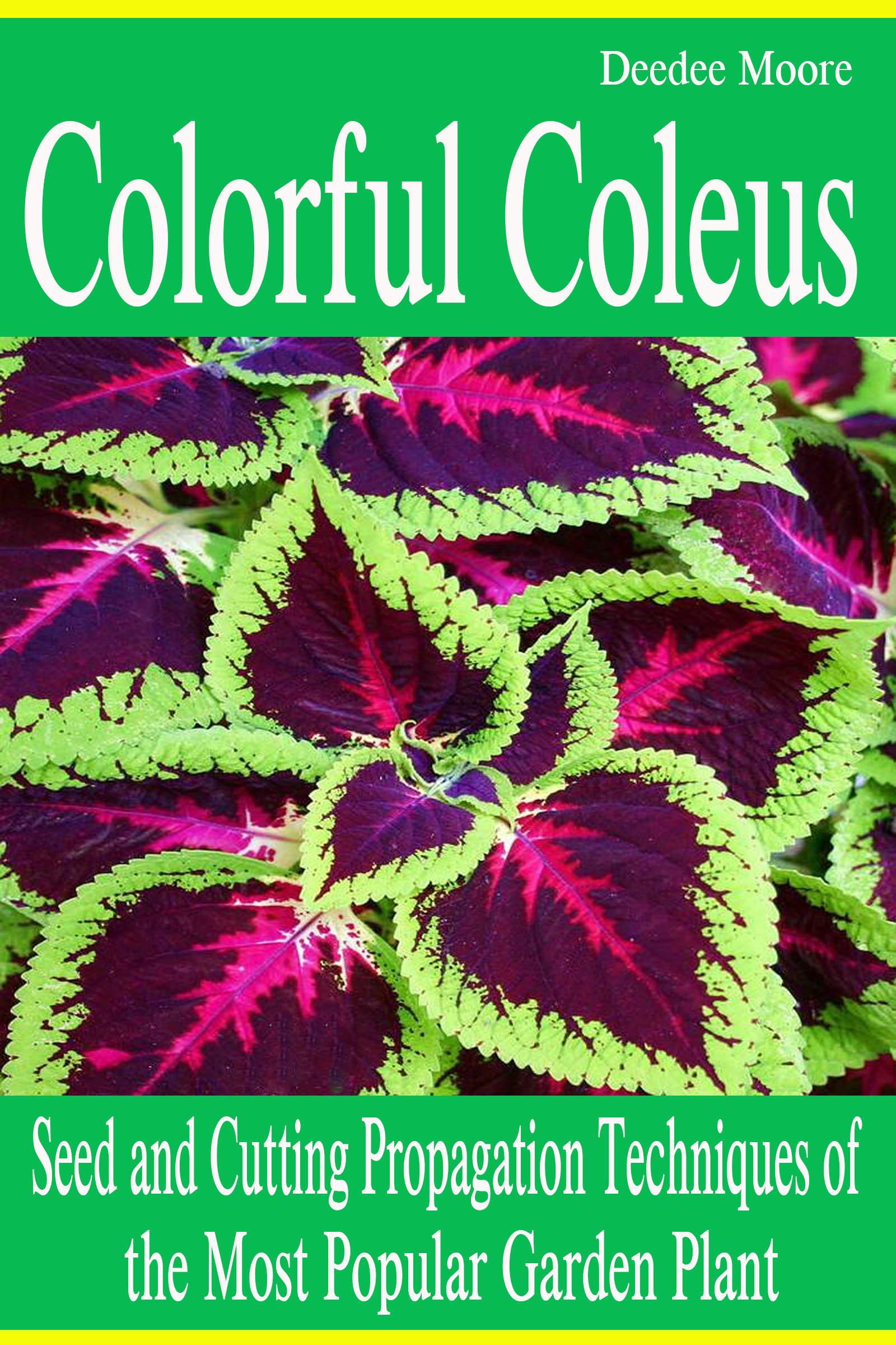 Colorful Coleus: Seed and Cutting Propagation Techniques of the Most Popular Garden Plant Deedee Moore