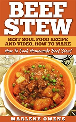 Beef Stew: Best Soul Food Recipe And Video, How To Make: How To Cook Homemade Beef Stew!  by  Marlene Owens