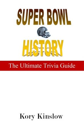 Super Bowl History: Trivia Questions (Best Sports Trivia Books Book 2)  by  Kory Kinslow