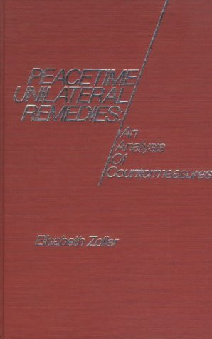 Peacetime Unilateral Remedies: An Analysis of Countermeasures  by  Élisabeth Zoller