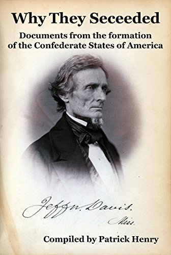 Why They Seceeded: Documents from the formation of the Confederate States of America Patrick Henry