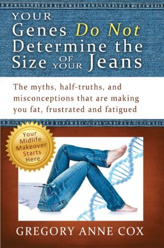 Your Genes Do Not Determine The Size of Your Jeans  by  Gregory Anne Cox