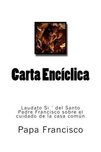 Carta Enciclica LAUDATO SI DEL SANTO PADRE FRANCISCO SOBRE EL CUIDADO DE LA CASA COMUN Pope Francis