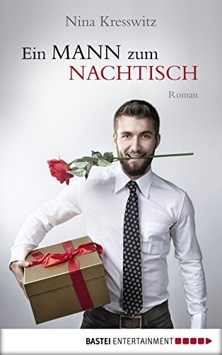 Ein Mann zum Nachtisch: Roman  by  Nina Kresswitz