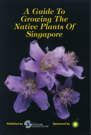 A Guide To Growing The Native Plants Of Singapore  by  Tan, Hugh T. W.