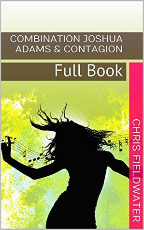 COMBINATION JOSHUA ADAMS & CONTAGION: Full Book One - Two & Three Chris Fieldwater