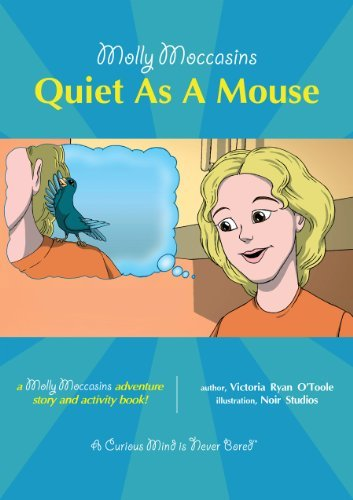 Molly Moccasins -- Quiet As A Mouse (Molly Moccasins Adventure Story and Activity Books) Victoria Ryan OToole