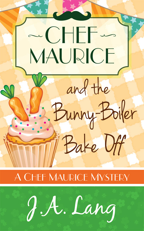 Chef Maurice and the Bunny-Boiler Bake Off (Chef Maurice Mysteries, #3) J.A. Lang