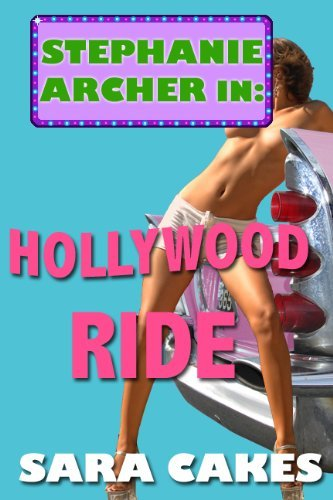 Hollywood Ride - Car Erotica (Stephanies Sexy Stories Book 2)  by  Sara Cakes