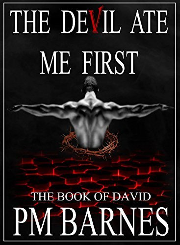 The Devil Ate Me First: The Book of David  by  P.M. Barnes