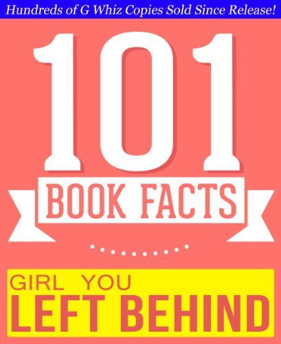 The Girl You Left Behind - 101 Amazingly True Facts You Didnt Know: Fun Facts and Trivia Tidbits Quiz Game Books  by  G Whiz