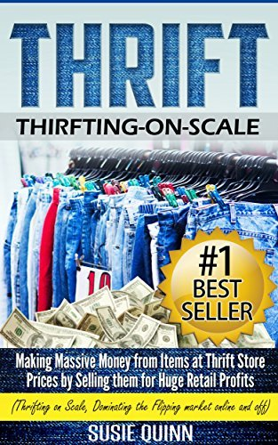 Thrift: Making Massive Money from items at Thrift Store Prices  by  Selling them for Huge Retail Profits by Susie Quinn