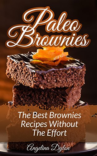 Paleo Brownies: The Best Brownies Recipes without the Effort Angelina Dylon