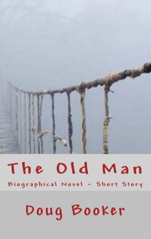 The Old Man: Biographical Novel & Short Story Series Doug Booker