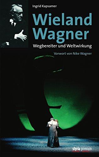 Wieland Wagner: Wegbereiter und Weltwirkung Ingrid Kapsamer