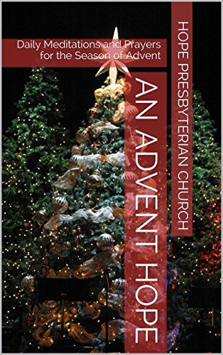 An Advent Hope: Daily Meditations and Prayers for the Season of Advent  by  Hope Presbyterian Church