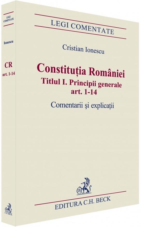 Constituția României: Titlul I. Principii generale: Comentarii și explicații Cristian Ionescu