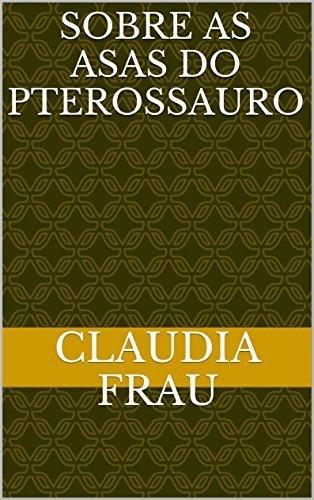 SOBRE AS ASAS DO PTEROSSAURO CLAUDIA FRAU