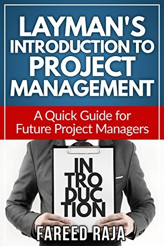 Laymans Introduction to Project Management: A Quick Guide to Future Project Managers (Laymans Project Management Guides Book 1)  by  Fareed Raja