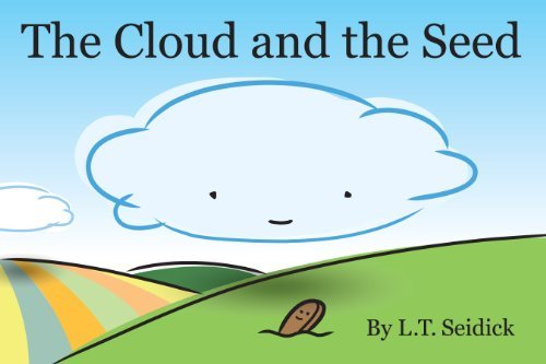 The Cloud and the Seed (Childrens Picture Book)  by  L.T. Seidick