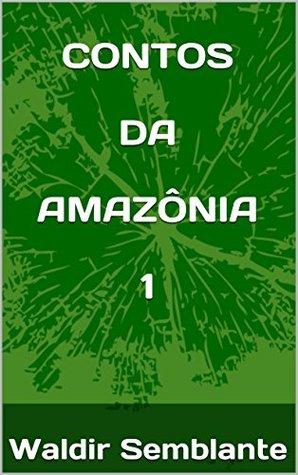 CONTOS DA AMAZÔNIA 1  by  Waldir Semblante