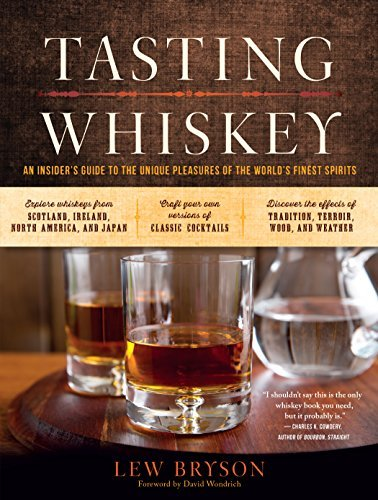 Tasting Whiskey: An Insiders Guide to the Unique Pleasures of the Worlds Finest Spirits Lew Bryson
