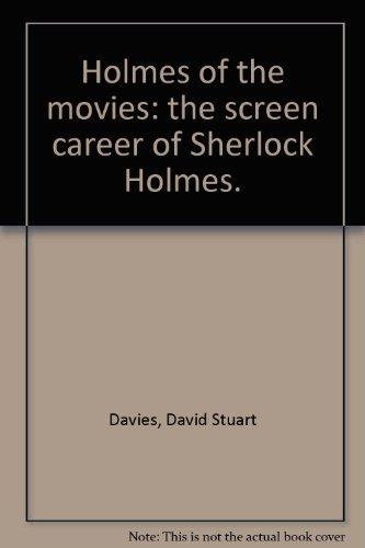 Holmes of the movies: the screen career of Sherlock Holmes David Stuart Davies