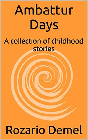 Ambattur Days: A collection of childhood stories  by  Rozario Demel