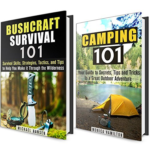 Camping and Bushcraft Survival Box Set: Your Guide with Hacks to Having a Great Camping Trip and Surviving in the Wilderness! Monica Hamilton