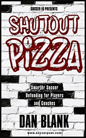 Soccer iQ Presents Shutout Pizza: Smarter Soccer Defending for Players and Coaches Dan Blank