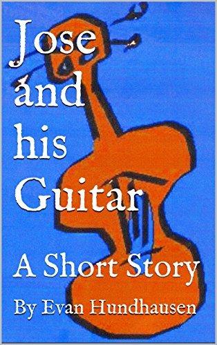 Jose and his Guitar: A Short Story Evan Hundhausen