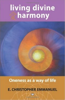 Living Divine Harmony: Oneness as a Way of Life E. Christopher Emmanuel