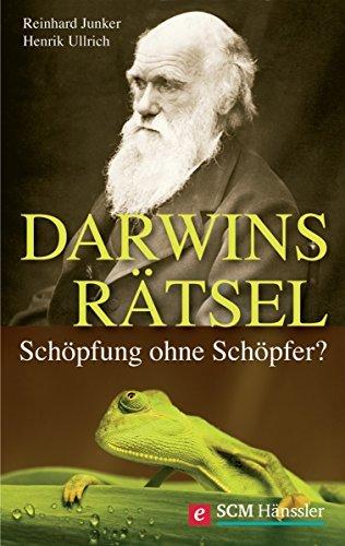 Darwins Rätsel: Schöpfung ohne Schöpfer? Reinhard Junker
