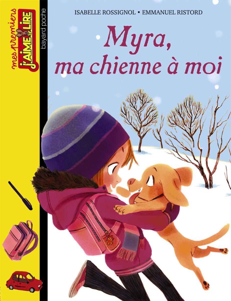 Myra, ma chienne à moi (Mes premiers Jaime lire #92)  by  Isabelle Rossignol
