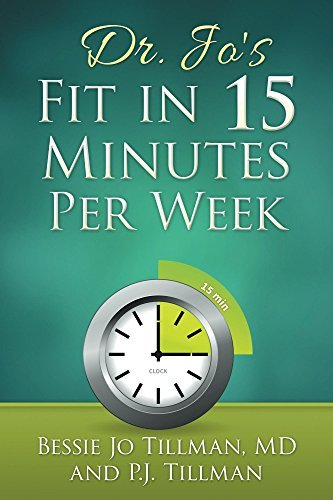 Dr. Jos Fit in 15 Minutes Per Week: : A Doctor Recommended, Scientifically Proven Way to Efficiently Optimize Your Health and Fitness  by  Bessie Tillman