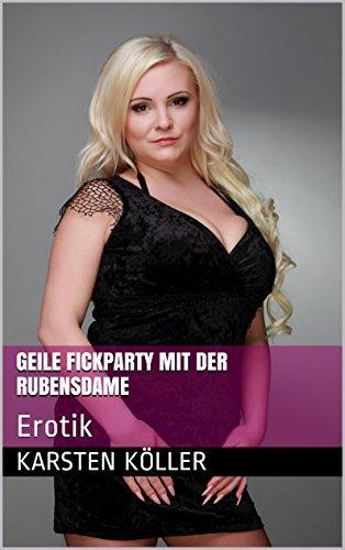 Geile Fickparty mit der Rubensdame: Erotik  by  Karsten Köller