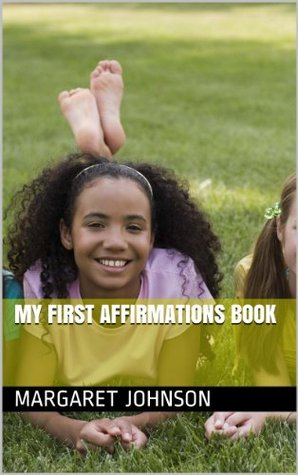 My first affirmations book  by  Margaret Johnson