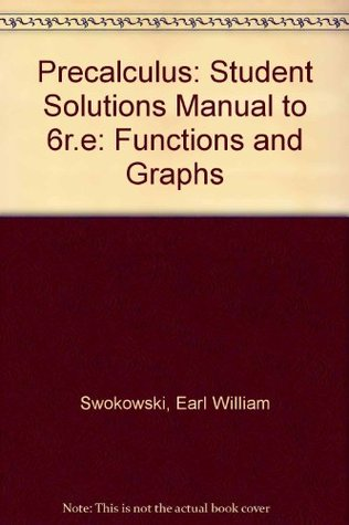 Precalculus: Student Solutions Manual to 6r.e: Functions and Graphs Earl William Swokowski