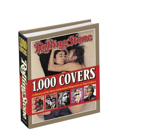 Rolling Stone 1,000 Covers: A History of the Most Influencial Magazine in Pop Culture Rolling Stone Magazine