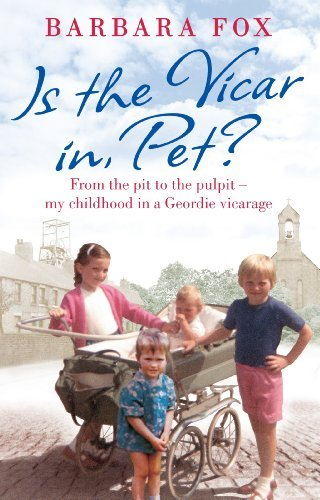 Is the Vicar in, Pet?: From the Pit to the Pulpit - My Childhood in a Geordie Vicarage  by  Barbara Fox