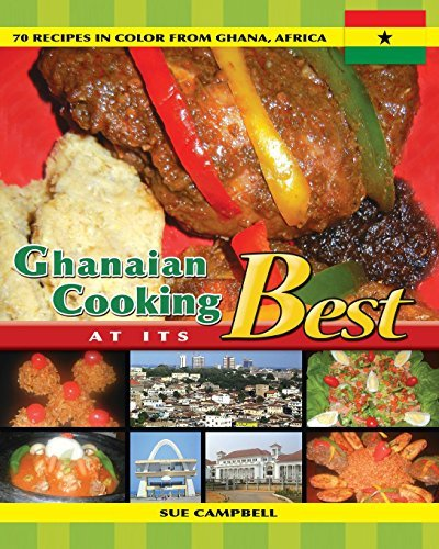 Ghanaian Cooking at Its Best: 70 Recipes in Color from Ghana, Africa  by  Sue Campbell