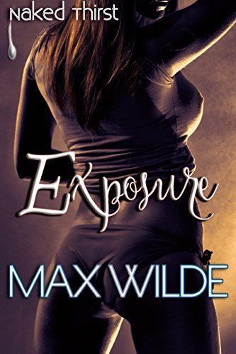 Naked Thirst: Exposure  by  Max Wilde