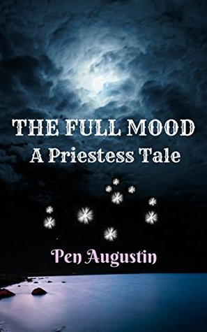The FULL MOOD: A Priestess Tale  by  Pen Augustin